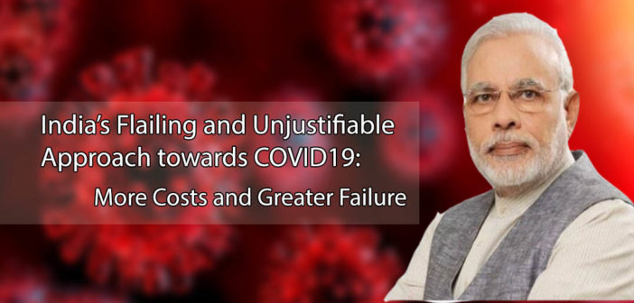 India's Flailing and Unjustifiable Approach towards COVID19: More Costs and Greater Failure
